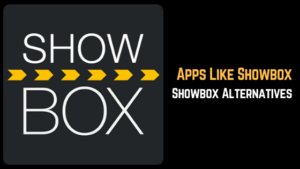 Best Apps Like Showbox: Showbox Alternatives (PC, Android, iOS)