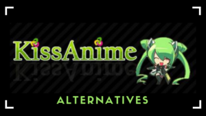 Best Free KissAnime Alternatives