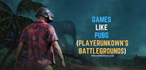 GAMES LIKE PUBG (PLAYERUNKOWN'S BATTLEGROUNDS)